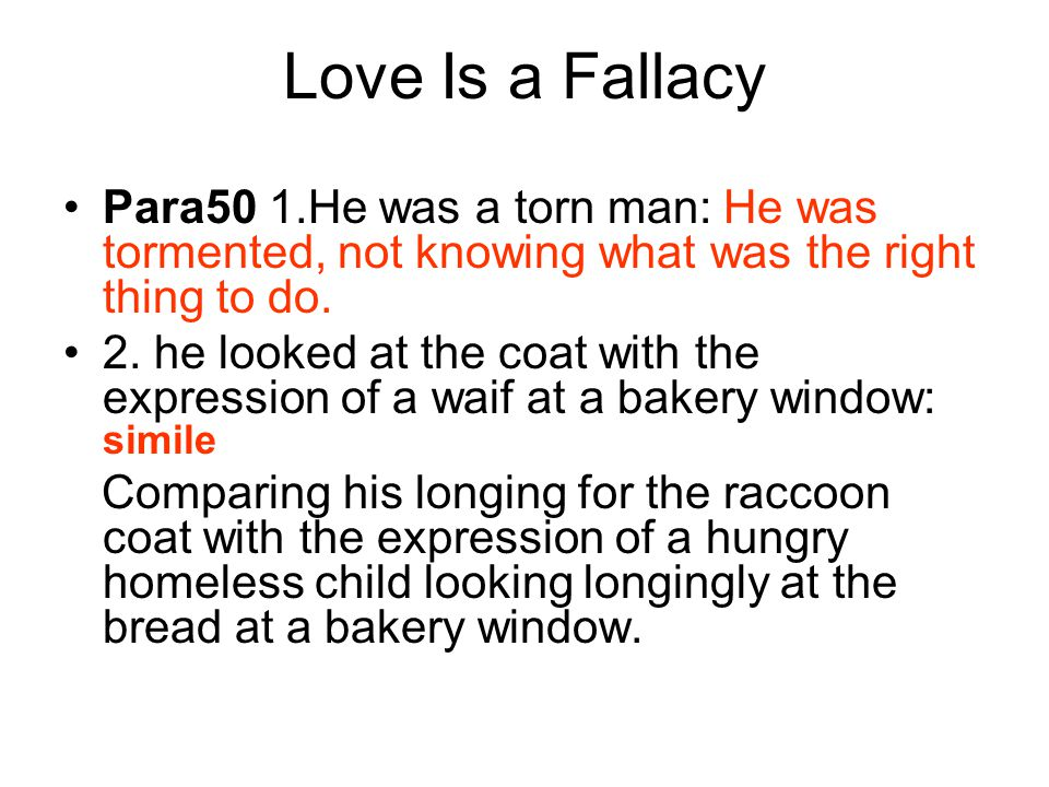 Love Is a Fallacy Para50 1.He was a torn man: He was tormented, not knowing what was the right thing to do.