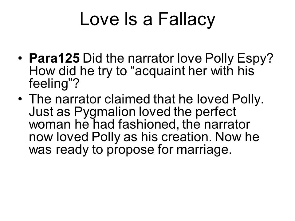Love Is a Fallacy Para125 Did the narrator love Polly Espy How did he try to acquaint her with his feeling