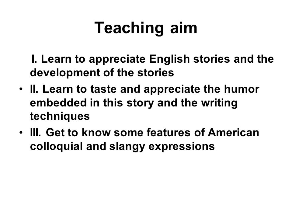Teaching aim I. Learn to appreciate English stories and the development of the stories.