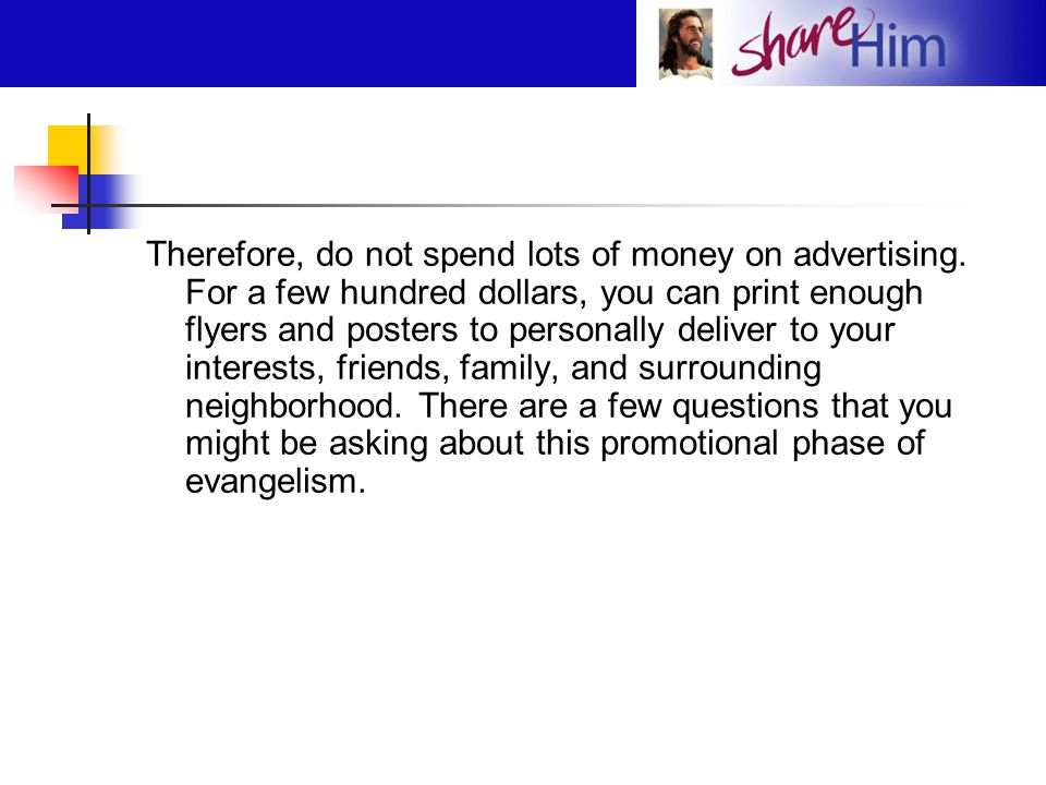 Therefore, do not spend lots of money on advertising