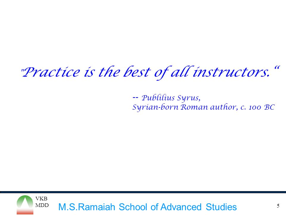 Practice is the best of all instructors. -- Publilius Syrus,