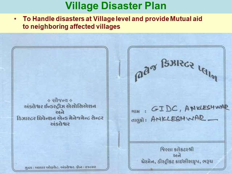 Village Disaster Plan To Handle disasters at Village level and provide Mutual aid to neighboring affected villages.