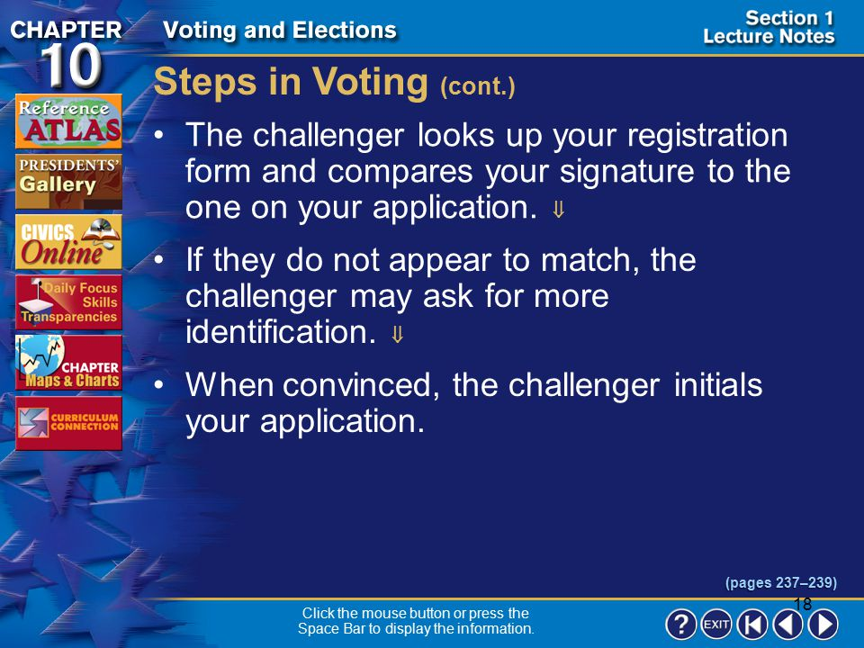Steps in Voting (cont.) The challenger looks up your registration form and compares your signature to the one on your application. 