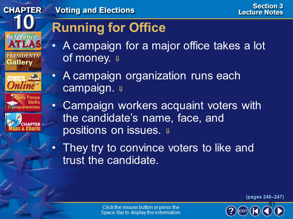 Running for Office A campaign for a major office takes a lot of money.  A campaign organization runs each campaign. 