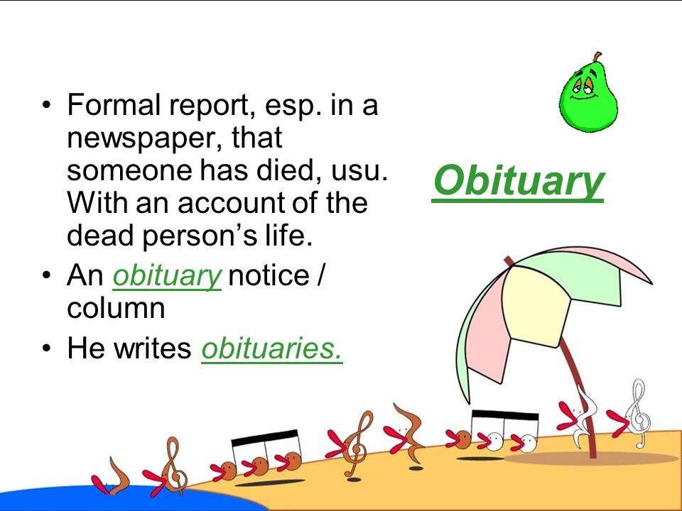 Formal report, esp. in a newspaper, that someone has died, usu