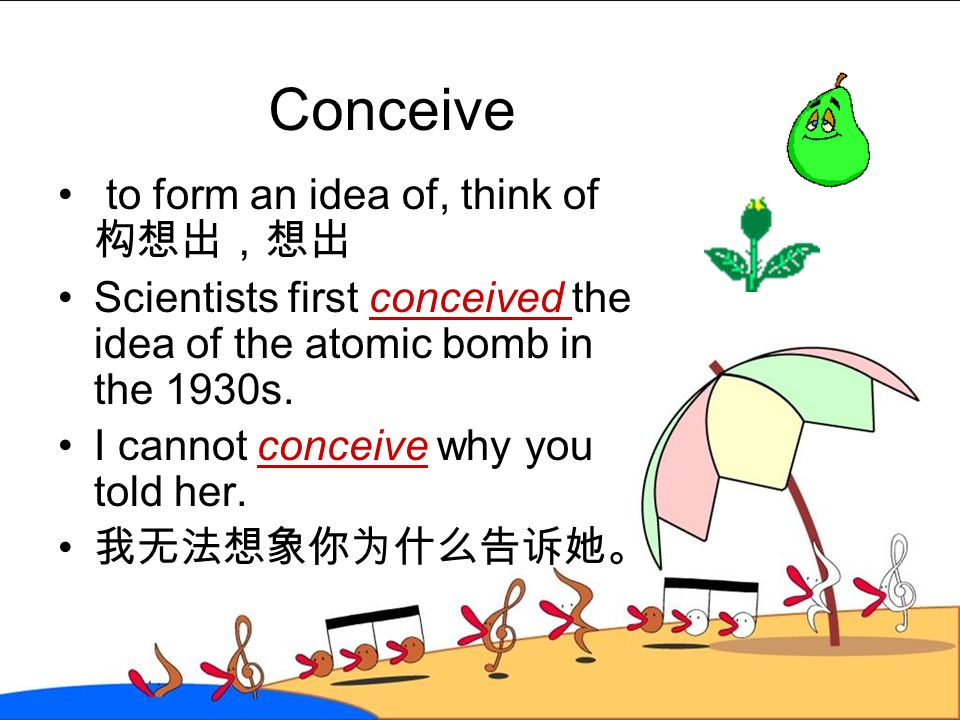 Conceive to form an idea of, think of 构想出,想出
