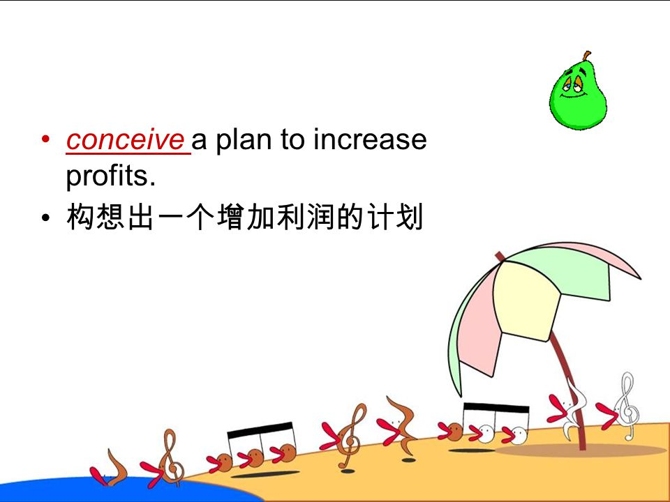 conceive a plan to increase profits.