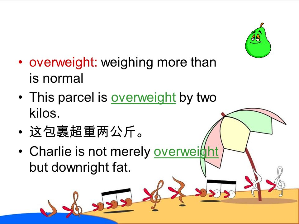overweight: weighing more than is normal