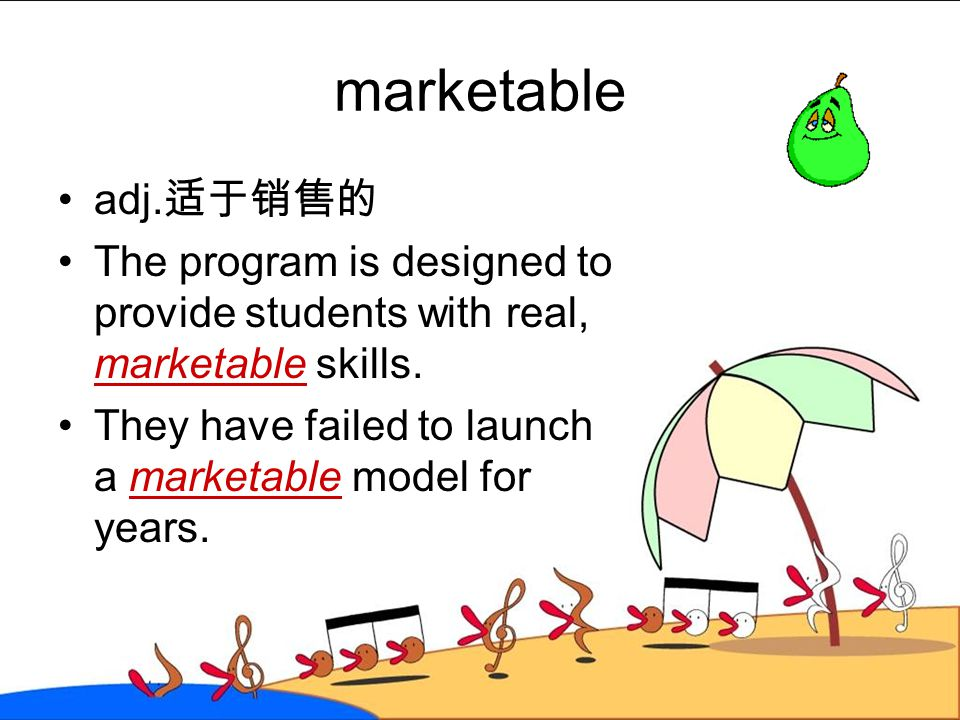 marketable adj.适于销售的. The program is designed to provide students with real, marketable skills.