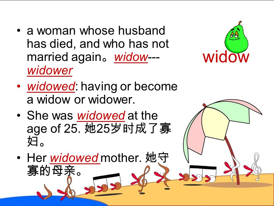 a woman whose husband has died, and who has not married again。widow---widower