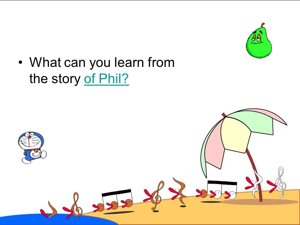 What can you learn from the story of Phil