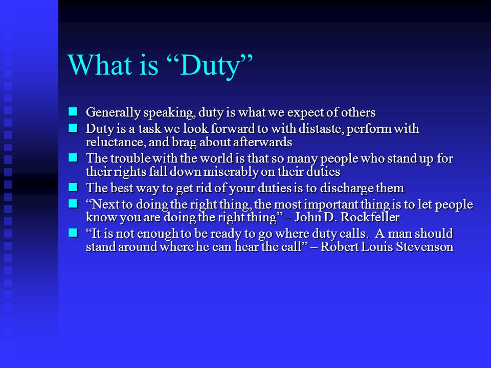 What is Duty Generally speaking, duty is what we expect of others