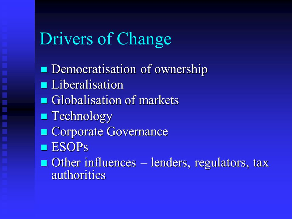 Drivers of Change Democratisation of ownership Liberalisation