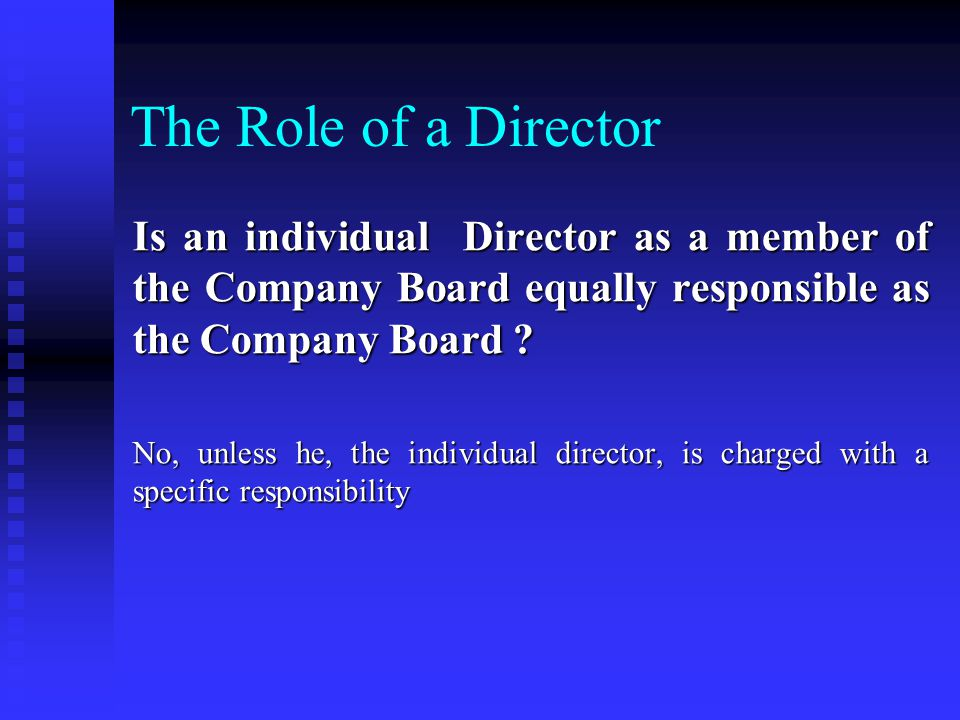 The Role of a Director Is an individual Director as a member of the Company Board equally responsible as the Company Board