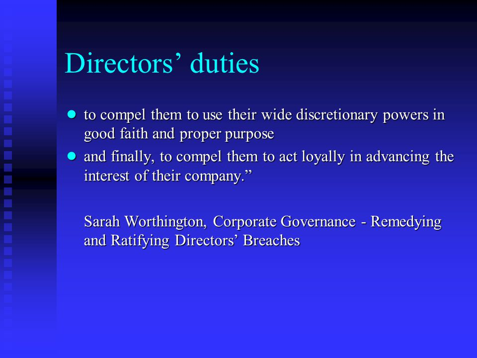 Directors' duties to compel them to use their wide discretionary powers in good faith and proper purpose.