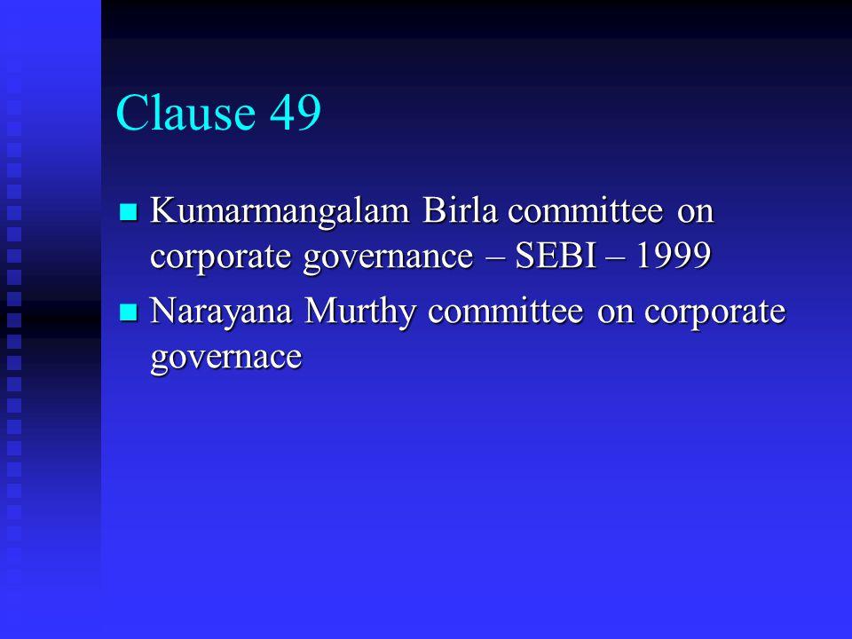 Clause 49 Kumarmangalam Birla committee on corporate governance – SEBI – 1999. Narayana Murthy committee on corporate governace.