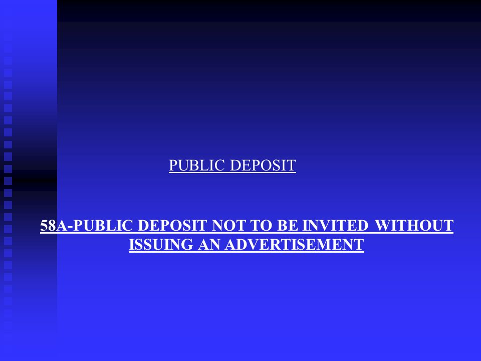 58A-PUBLIC DEPOSIT NOT TO BE INVITED WITHOUT ISSUING AN ADVERTISEMENT