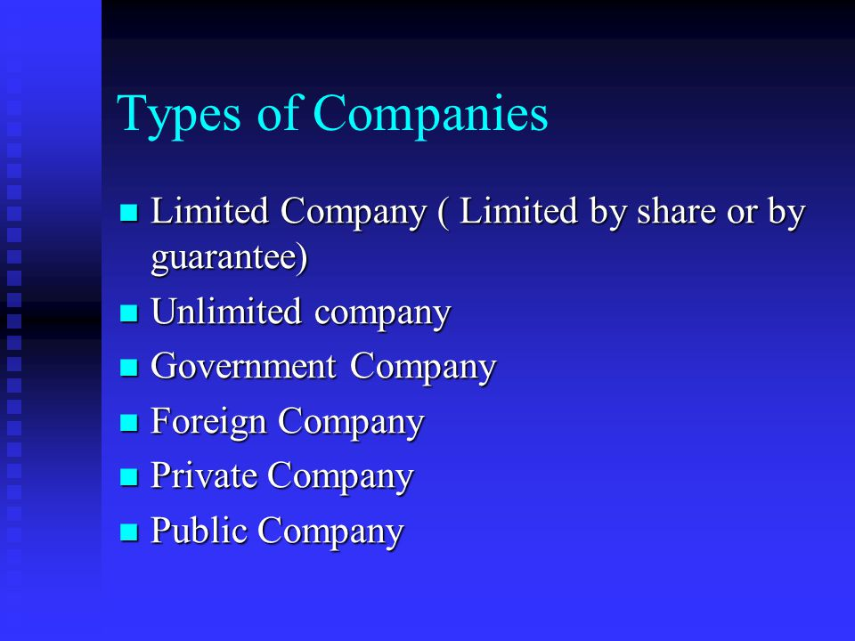 Types of Companies Limited Company ( Limited by share or by guarantee)