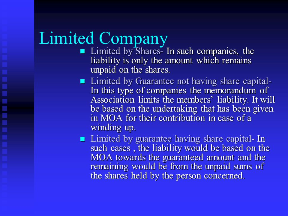 Limited Company Limited by Shares- In such companies, the liability is only the amount which remains unpaid on the shares.