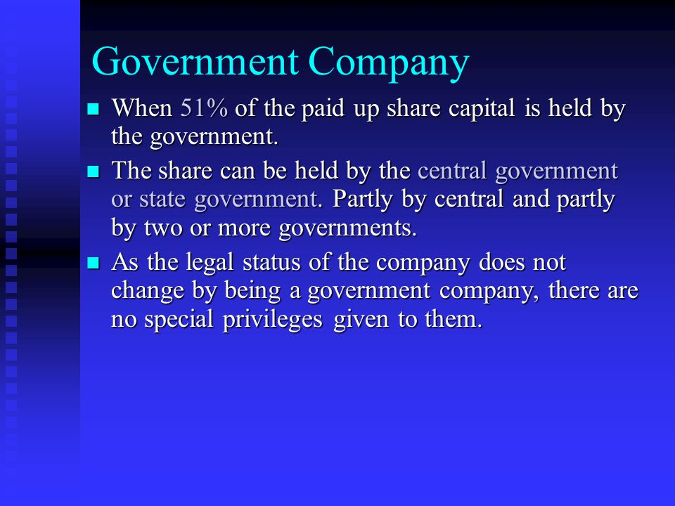 Government Company When 51% of the paid up share capital is held by the government.