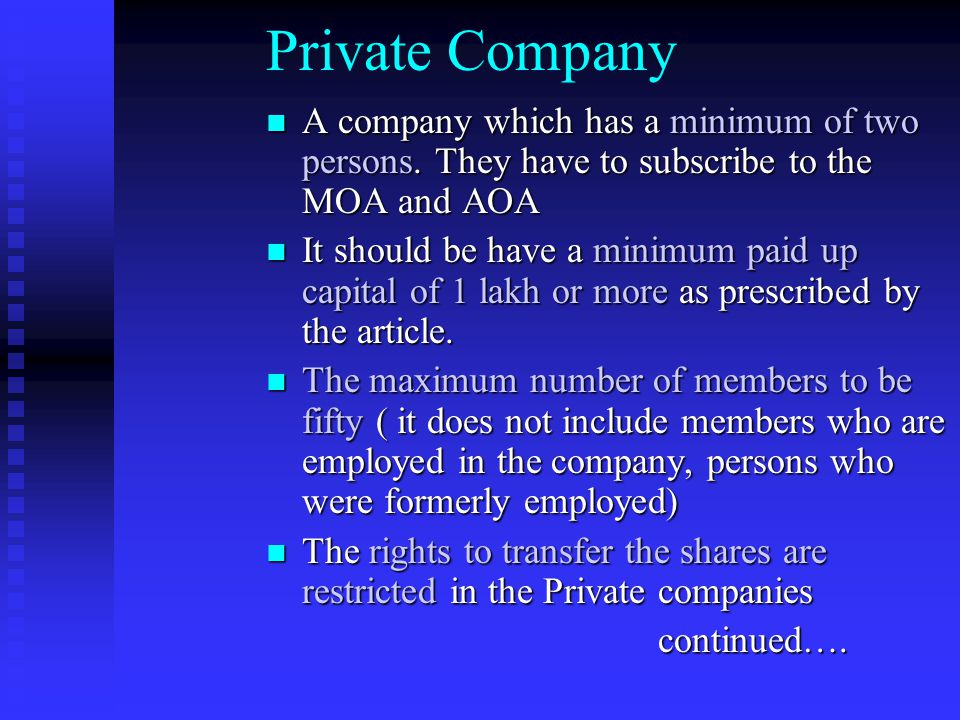 Private Company A company which has a minimum of two persons. They have to subscribe to the MOA and AOA.