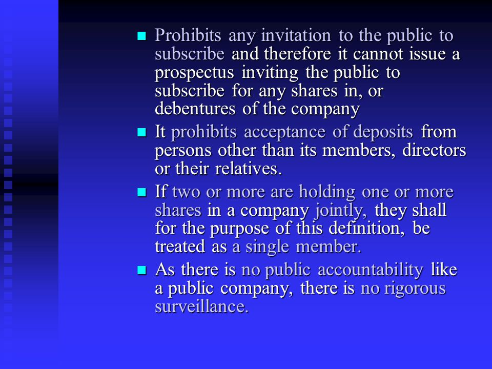 Prohibits any invitation to the public to subscribe and therefore it cannot issue a prospectus inviting the public to subscribe for any shares in, or debentures of the company