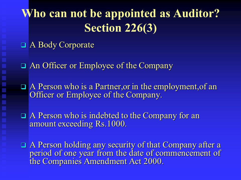 Who can not be appointed as Auditor Section 226(3)