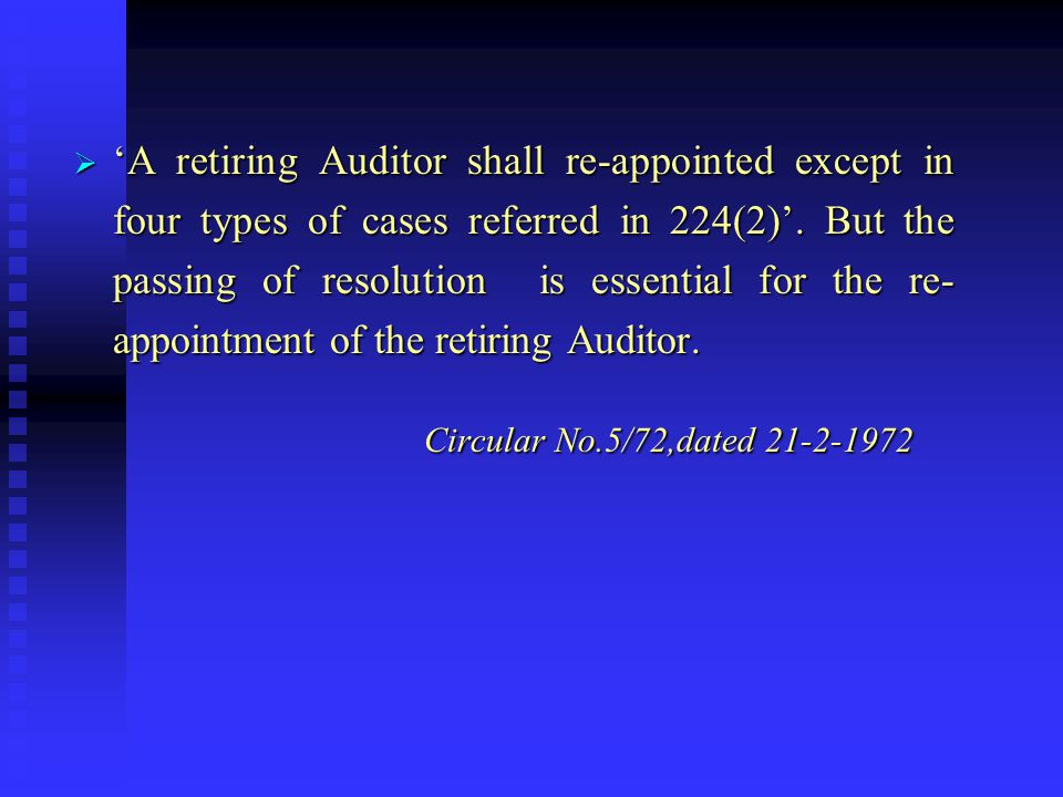 'A retiring Auditor shall re-appointed except in four types of cases referred in 224(2)'. But the passing of resolution is essential for the re-appointment of the retiring Auditor.