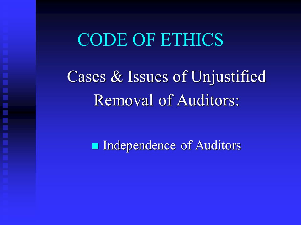 CODE OF ETHICS Cases & Issues of Unjustified Removal of Auditors: