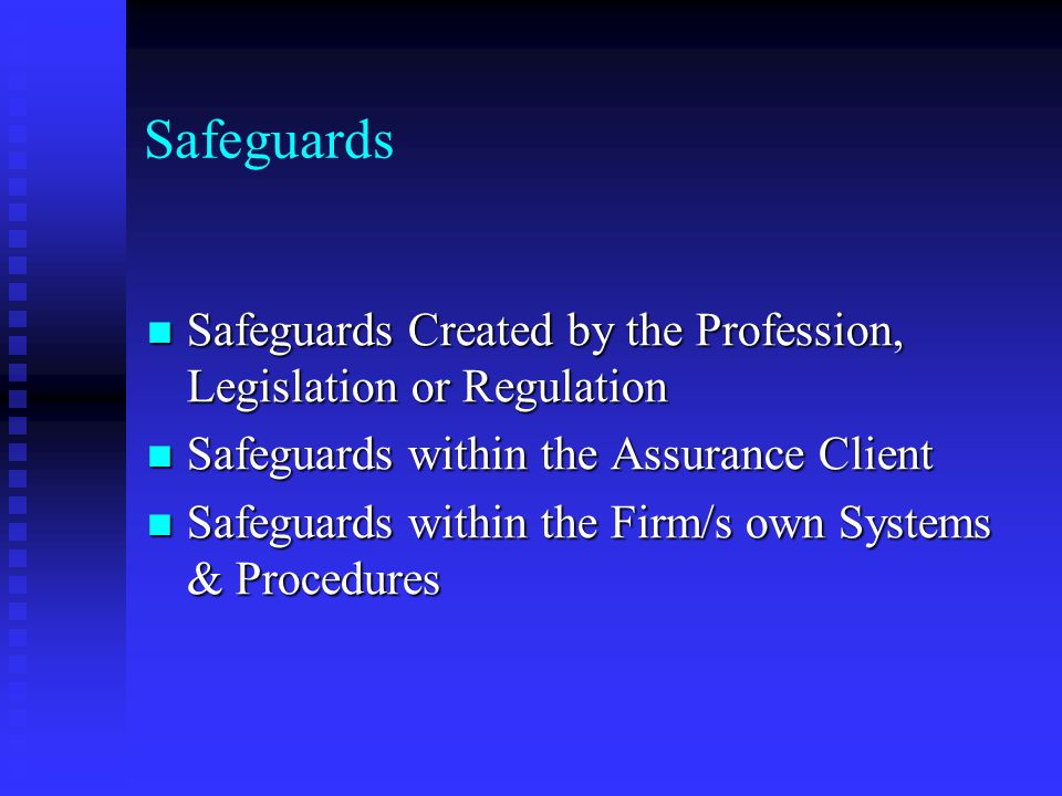 Safeguards Safeguards Created by the Profession, Legislation or Regulation. Safeguards within the Assurance Client.