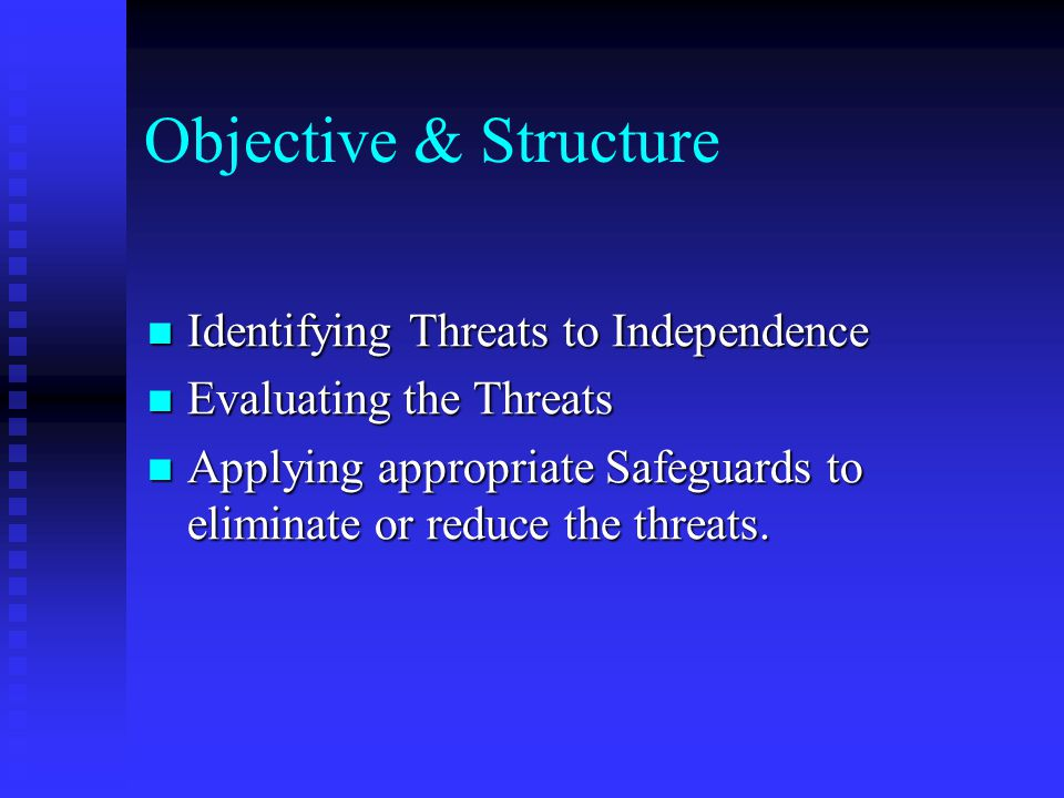 Objective & Structure Identifying Threats to Independence