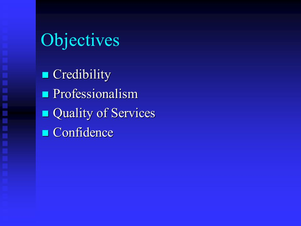 Objectives Credibility Professionalism Quality of Services Confidence