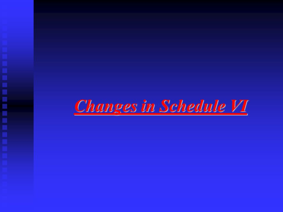 Changes in Schedule VI