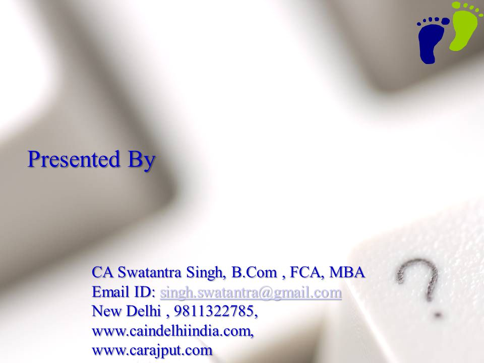 Presented By CA Swatantra Singh, B.Com , FCA, MBA