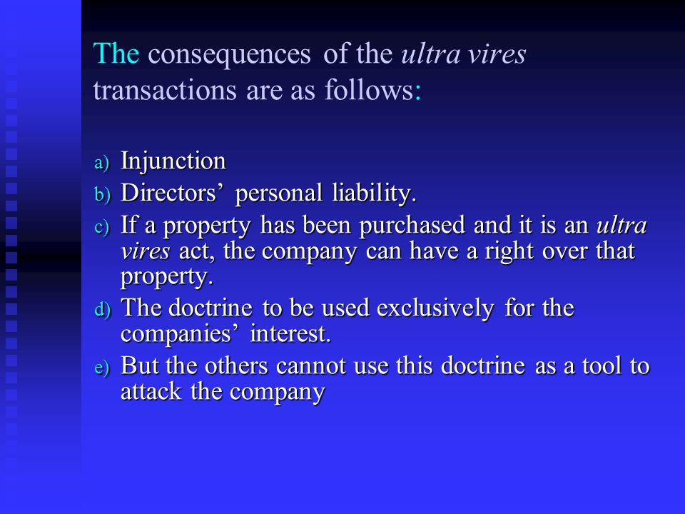 The consequences of the ultra vires transactions are as follows: