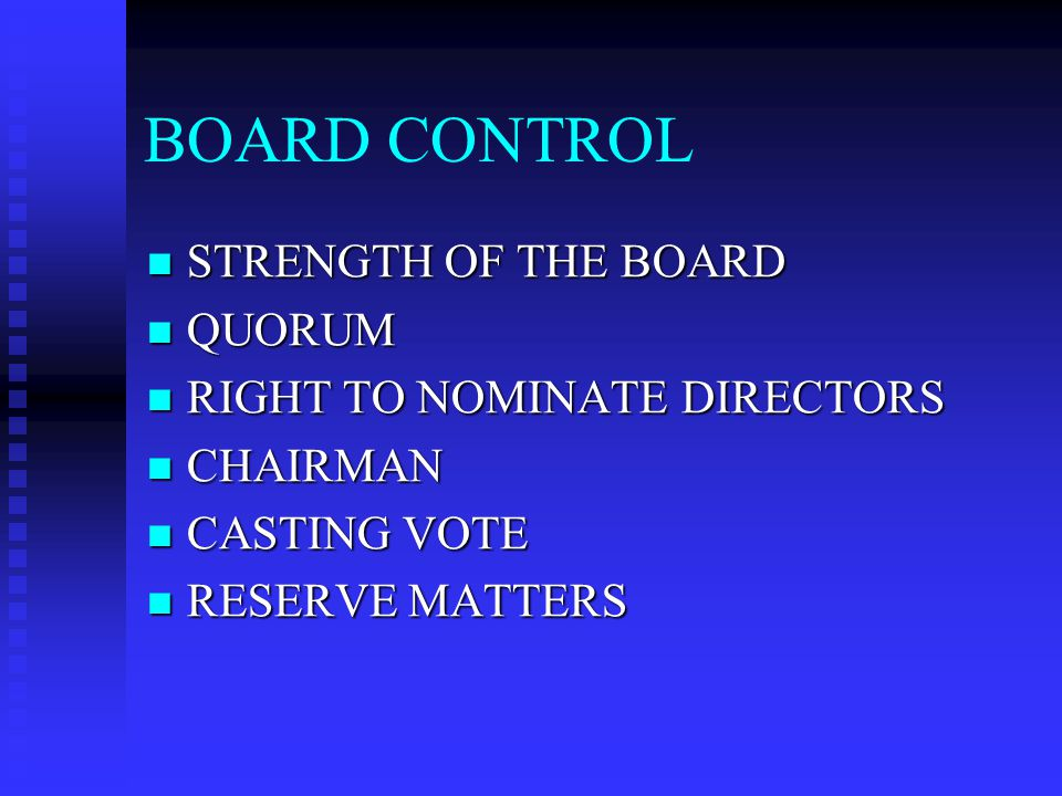 BOARD CONTROL STRENGTH OF THE BOARD QUORUM RIGHT TO NOMINATE DIRECTORS