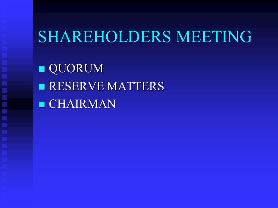 SHAREHOLDERS MEETING QUORUM RESERVE MATTERS CHAIRMAN