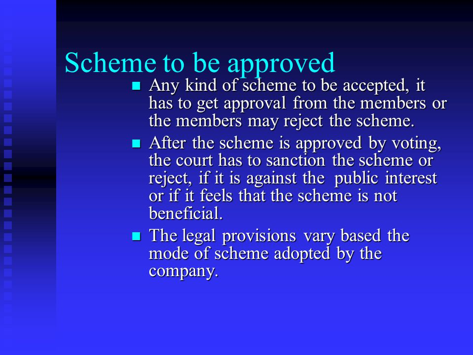 Scheme to be approved Any kind of scheme to be accepted, it has to get approval from the members or the members may reject the scheme.