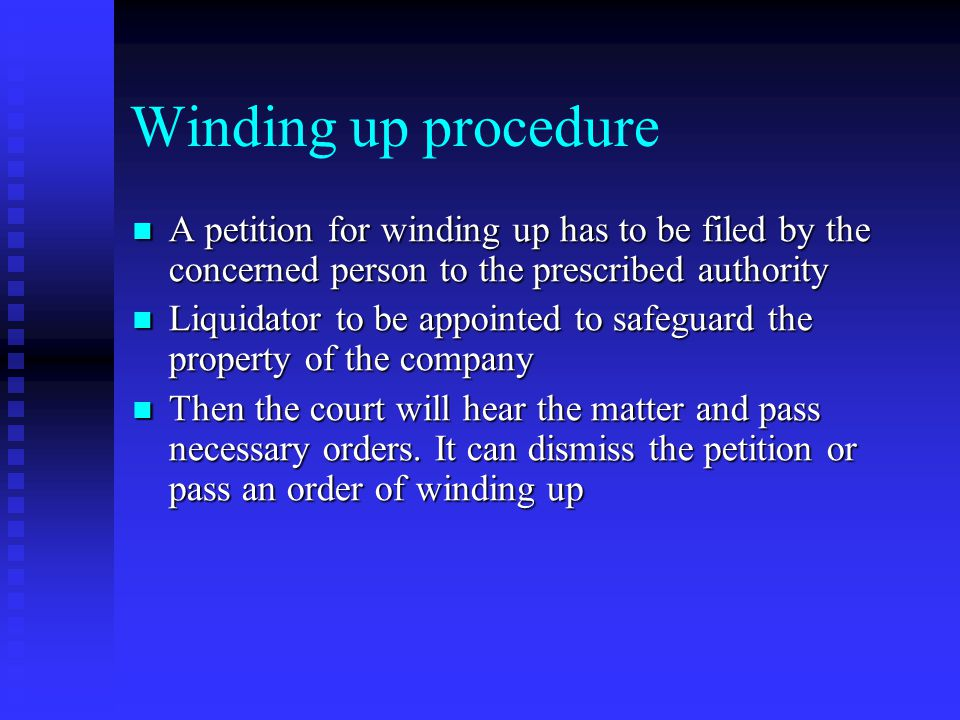 Winding up procedure A petition for winding up has to be filed by the concerned person to the prescribed authority.