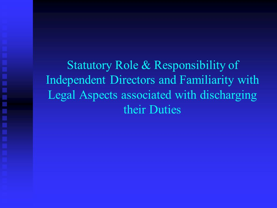 Statutory Role & Responsibility of Independent Directors and Familiarity with Legal Aspects associated with discharging their Duties