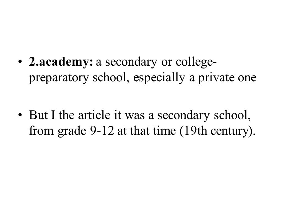2.academy: a secondary or college-preparatory school, especially a private one