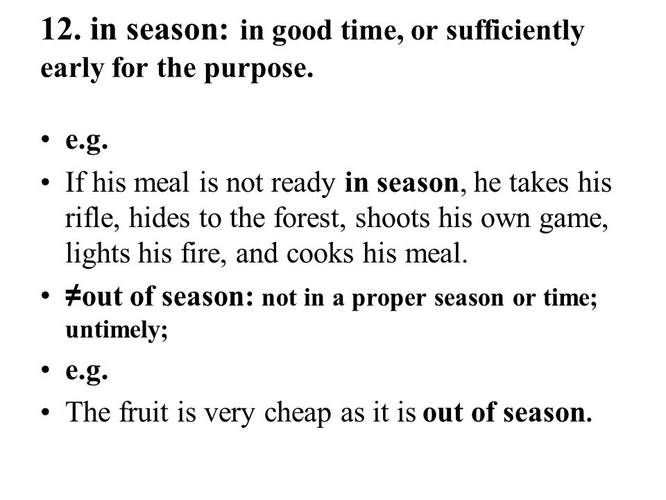 12. in season: in good time, or sufficiently early for the purpose.
