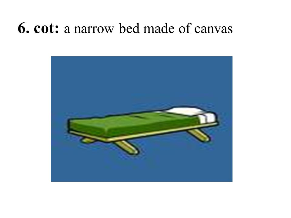 6. cot: a narrow bed made of canvas