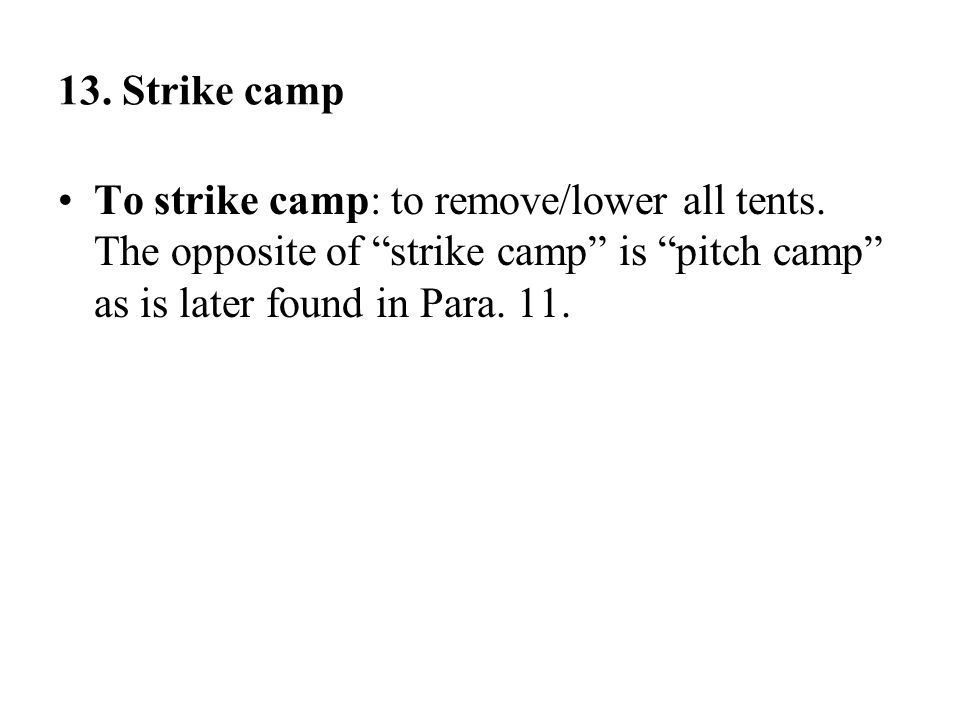 13. Strike camp To strike camp: to remove/lower all tents.