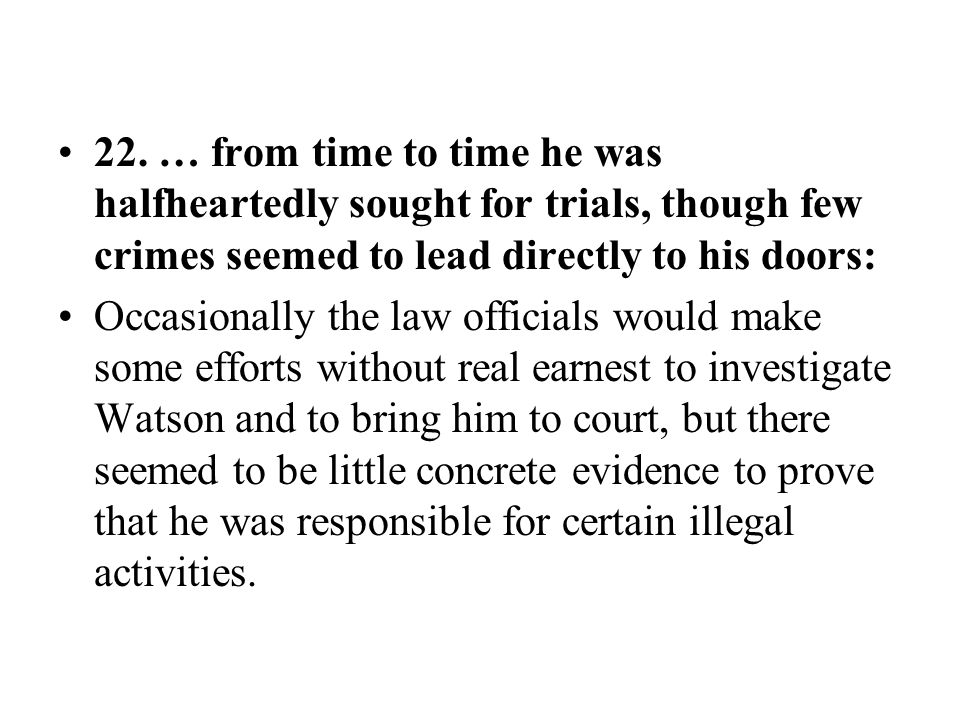 22. … from time to time he was halfheartedly sought for trials, though few crimes seemed to lead directly to his doors: