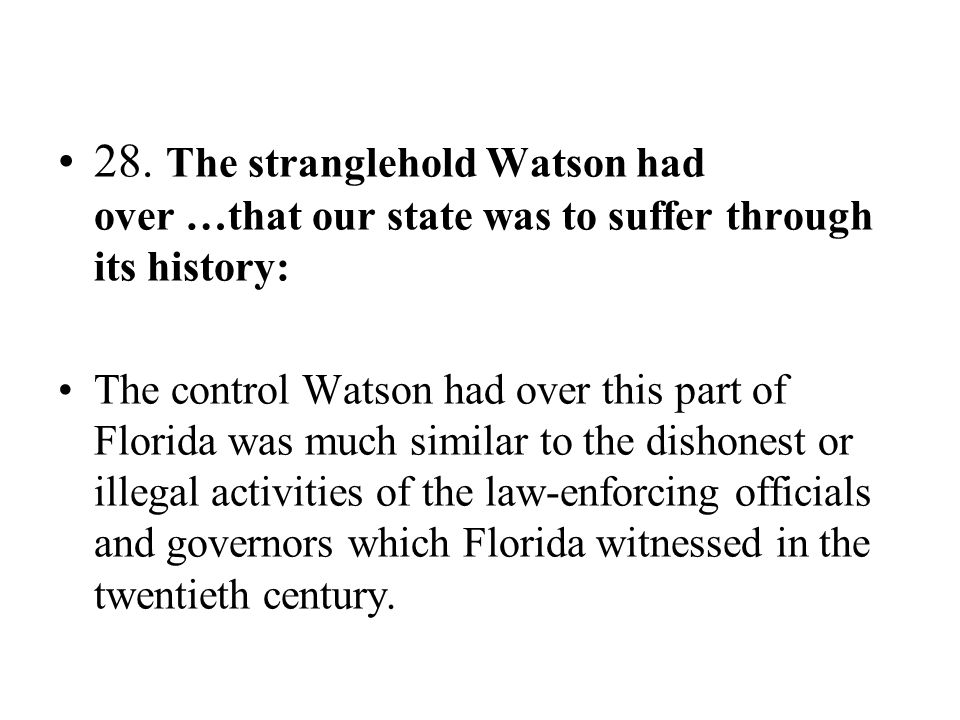 28. The stranglehold Watson had over …that our state was to suffer through its history: