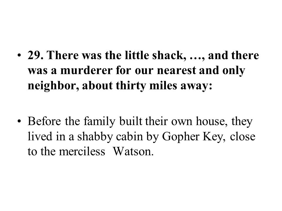 29. There was the little shack, …, and there was a murderer for our nearest and only neighbor, about thirty miles away: