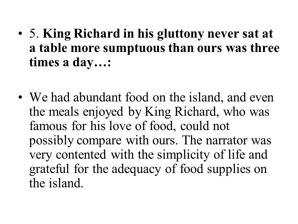 5. King Richard in his gluttony never sat at a table more sumptuous than ours was three times a day…: