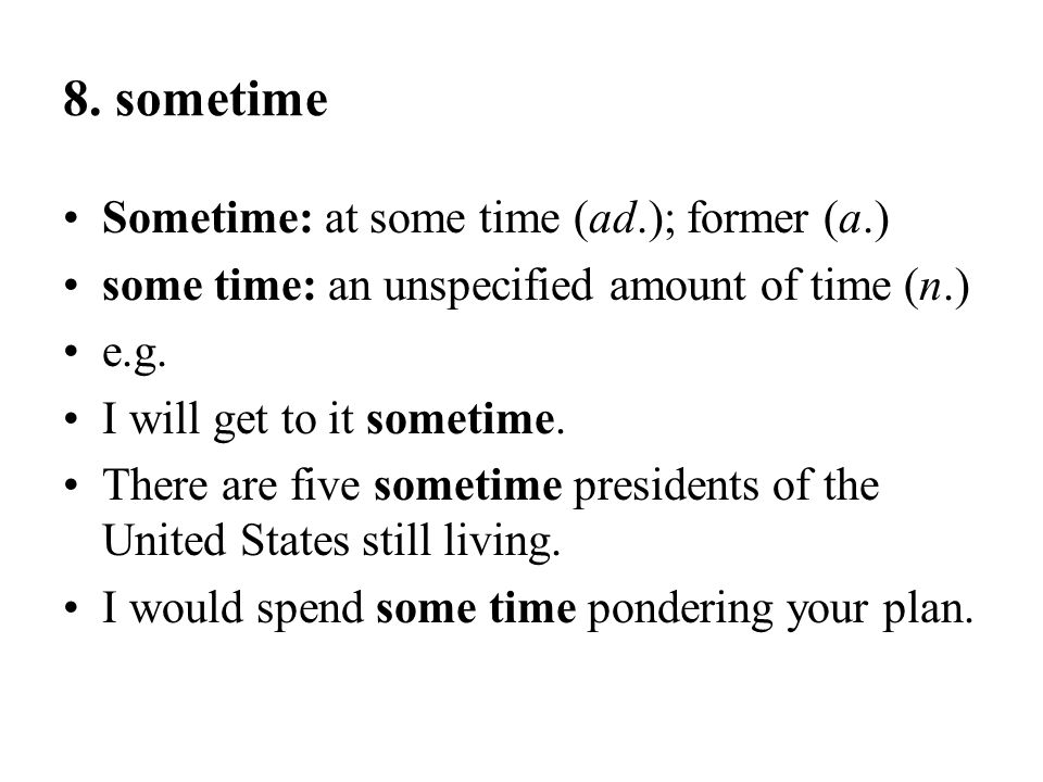 8. sometime Sometime: at some time (ad.); former (a.)