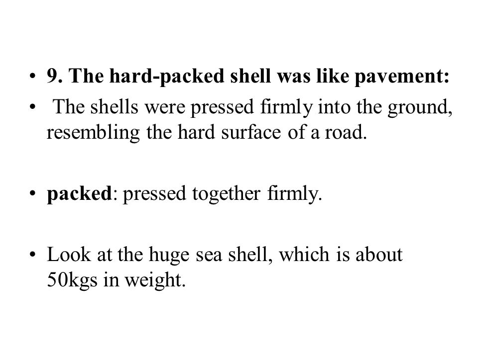 9. The hard-packed shell was like pavement: